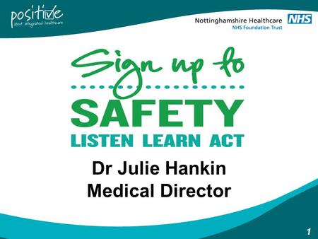 1 Dr Julie Hankin Medical Director. 2 Listen, Learn, Act  Listening to patients, carers and staff.  Learning from what they say when things go wrong.