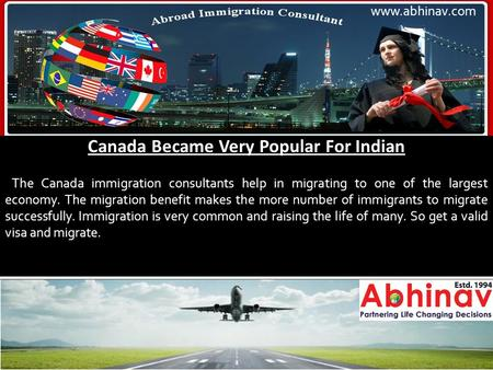 Canada Became Very Popular For Indian The Canada immigration consultants help in migrating to one of the largest economy. The migration benefit makes the.