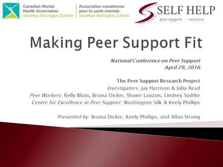 National Conference on Peer Support April 29, 2016 The Peer Support Research Project Investigators: Jay Harrison & Julia Read Peer Workers: Kelly Blum,