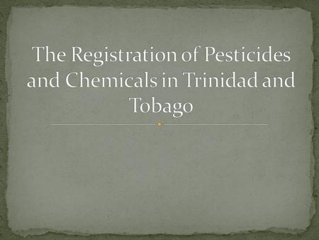All pesticides imported or manufactured locally for sale or use in Trinidad & Tobago must be registered by the PTCCB. Applications are submitted through.