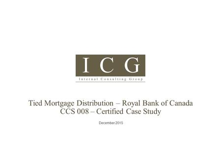 Tied Mortgage Distribution – Royal Bank of Canada CCS 008 – Certified Case Study December 2015.