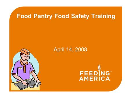 Food Pantry Food Safety Training April 14, 2008. Introduction to Food Safety  The objective of this session is to provide you with information that can.