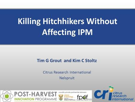 Tim G Grout and Kim C Stoltz Citrus Research International Nelspruit Killing Hitchhikers Without Affecting IPM.