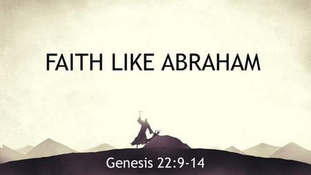 Genesis 22:9-14 FAITH LIKE ABRAHAM. Every Believer is Accounted Righteous the same way Abraham was!