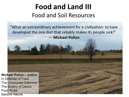 Food and Land III Food and Soil Resources What an extraordinary achievement for a civilization: to have developed the one diet that reliably makes its.