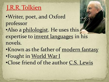 Writer, poet, and Oxford professor Also a philologist. He uses this expertise to invent languages in his novels. Known as the father of modern fantasy.