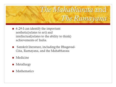 The Mahabharata and The Ramayana 6.29-I can identify the important aesthetic(relates to art) and intellectual(relates to the ability to think) achievements.
