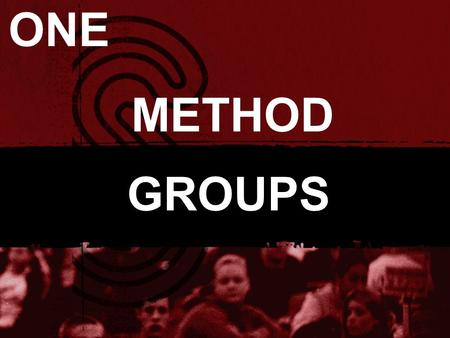 "METHOD GROUPS ONE. GROUPS ""are the best VEHICLES that we have at our disposal to help carry us toward our desired destination (becoming like Christ and."