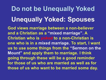 "Unequally Yoked: Spouses God views marriage between a non-believer and a Christian as a ""mixed marriage"". A Christian who is yoked to a non-Christian is."