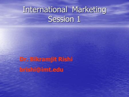 International Marketing Session 1 Dr. Bikramjit Rishi