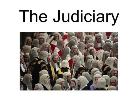 The Judiciary. Some key points History Constitution – 3 branches of government (Montesquieu) Constitutional Reform Act 2005 Judicial Appointments Commission.