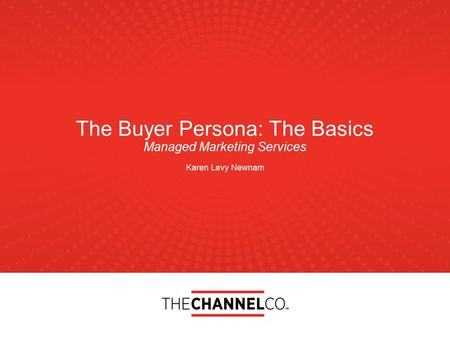 The Buyer Persona: The Basics Managed Marketing Services Karen Levy Newnam.