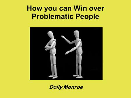 How you can Win over Problematic People Dolly Monroe.
