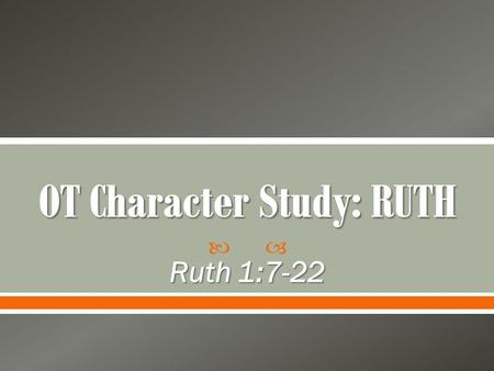  Ruth 1:7-22. 7 With her two daughters-in-law she left the place where she had been living and set out on the road that would take them back to the land.