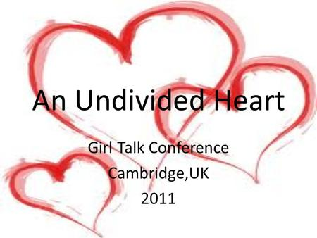 An Undivided Heart Girl Talk Conference Cambridge,UK 2011.