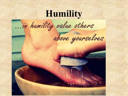 Humility. We have gathered in the name of God the Father, Son and Holy Spirit to worship together and think about the value of humility. The Lord be with.