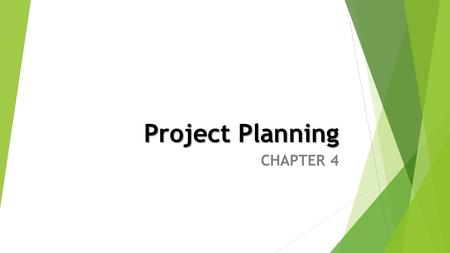 Project Planning CHAPTER 4. OBJECTIVES You will be able to Identify the elements of project planning Plan and strategize a video project Complete the.