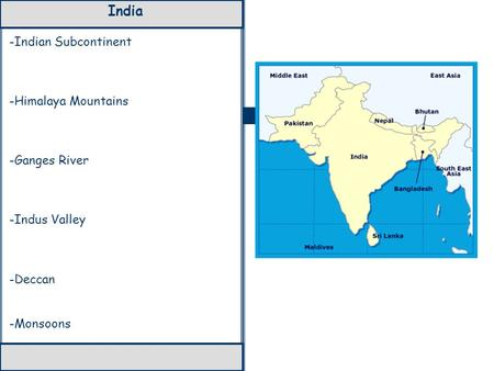 India -Indian Subcontinent -Himalaya Mountains -Ganges River -Indus Valley -Deccan -Monsoons.