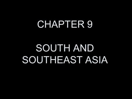 CHAPTER 9 SOUTH AND SOUTHEAST ASIA.