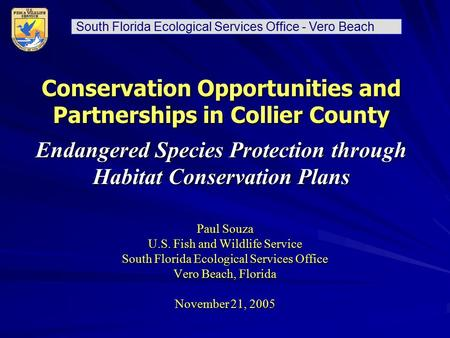 South Florida Ecological Services Office - Vero Beach Conservation Opportunities and Partnerships in Collier County Endangered Species Protection through.