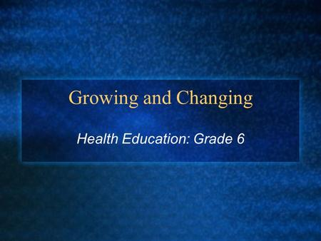 Growing and Changing Health Education: Grade 6. Rapid Periods of Growth Conception to birth Birth to first year Child to adult (puberty)
