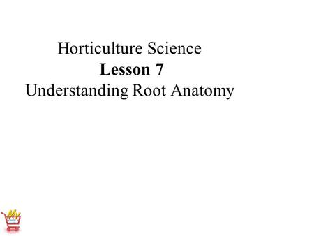 Horticulture Science Lesson 7 Understanding Root Anatomy.