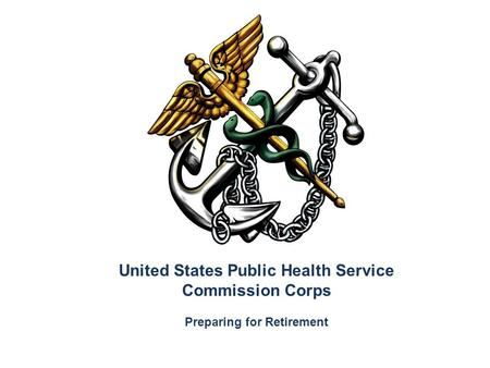 United States Public Health Service Commission Corps Preparing for Retirement.