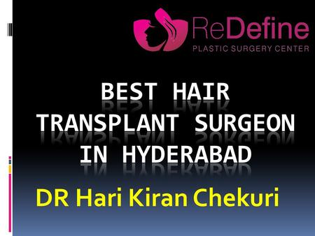 DR Hari Kiran Chekuri. Hair transplantation is a highly-specialized minor surgical procedure for both men and women that permanently re-distribute living.