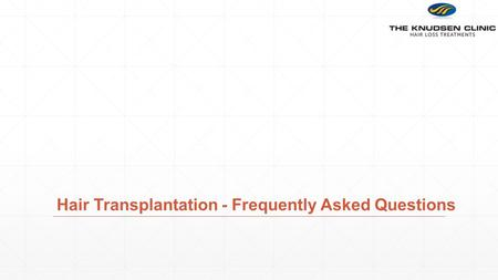 Hair Transplantation - Frequently Asked Questions.