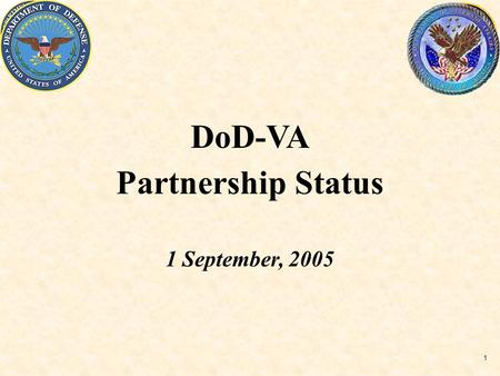 1 DoD-VA Partnership Status 1 September, 2005. 2 DoD/VA Partnership How does MEPRS relate to this? Let's see……
