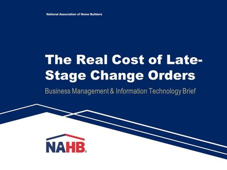 The Real Cost of Late- Stage Change Orders Business Management & Information Technology Brief.