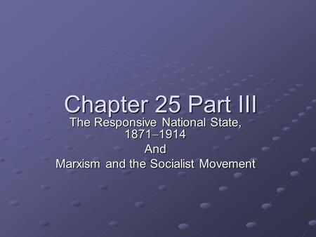Chapter 25 Part III The Responsive National State, 1871  1914 And Marxism and the Socialist Movement.