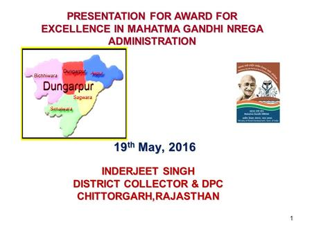 INDERJEET SINGH DISTRICT COLLECTOR & DPC CHITTORGARH,RAJASTHAN 19 th May, 2016 PRESENTATION FOR AWARD FOR EXCELLENCE IN MAHATMA GANDHI NREGA ADMINISTRATION.