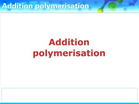 Alkenes like ethene can undergo addition polymerisation.