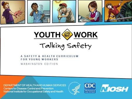 A SAFETY & HEALTH CURRICULUM FOR YOUNG WORKERS WASHINGTON EDITION DEPARTMENT OF HEALTH AND HUMAN SERVICES Centers for Disease Control and Prevention National.