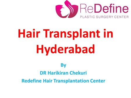 Hair Transplant in Hyderabad By DR Harikiran Chekuri Redefine Hair Transplantation Center.