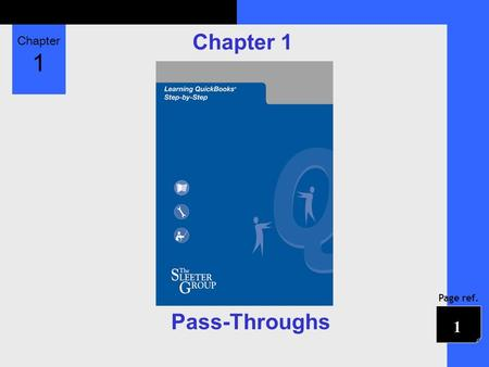 Chapter 1 Page ref. Chapter 1 Pass-Throughs 1. Chapter 1 Page ref. Objectives 1. What makes an expense Billable, Not Billable, or Billed 2. How to record.