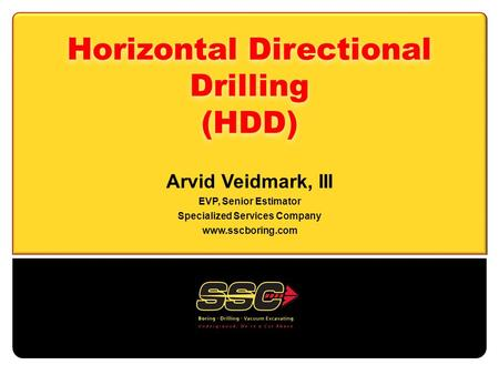 Horizontal Directional Drilling (HDD) Arvid Veidmark, III EVP, Senior Estimator Specialized Services Company www.sscboring.com.