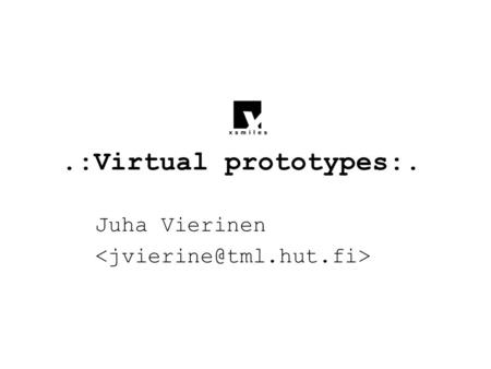 .:Virtual prototypes:. Juha Vierinen. -=:Issues:=- Media Convergence Devices with different constraints and context of use Accessibility of information.