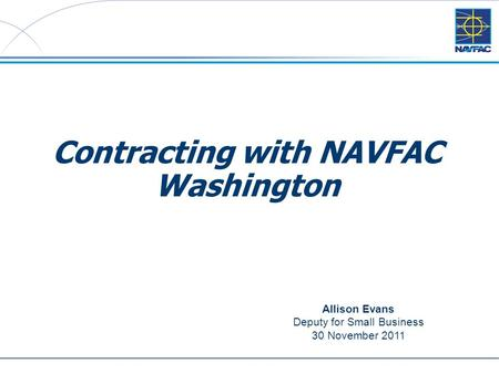 1 Contracting with NAVFAC Washington Allison Evans Deputy for Small Business 30 November 2011.