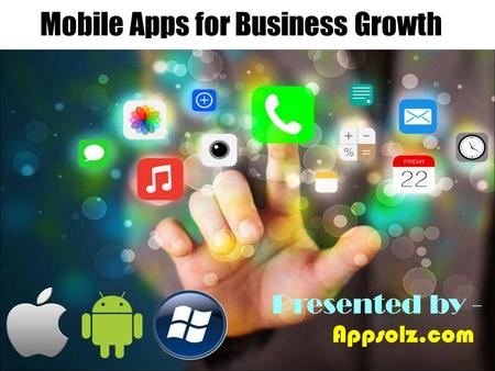Presented by - Appsolz.com Mobile Apps for Business Growth.