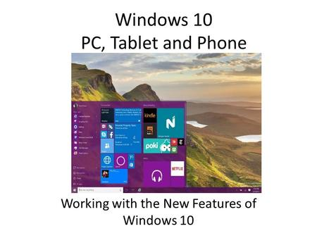 Windows 10 PC, Tablet and Phone Working with the New Features of Windows 10.