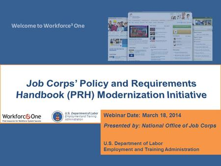 Welcome to Workforce 3 One U.S. Department of Labor Employment and Training Administration Webinar Date: March 18, 2014 Presented by: National Office of.
