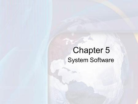 System Software Chapter 5. 5-2 Handles technical details Works with end users, application software, and computer hardware Four types of programs –Operating.
