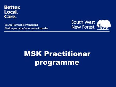 MSK Practitioner programme South Hampshire Vanguard Multi-specialty Community Provider.