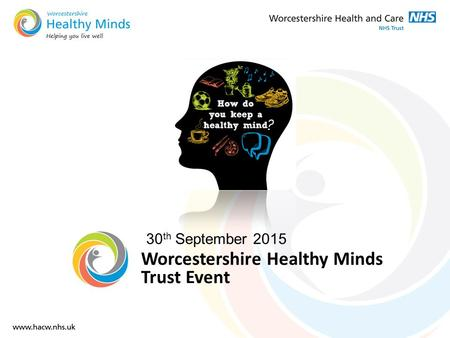 30 th September 2015 Worcestershire Healthy Minds Trust Event.
