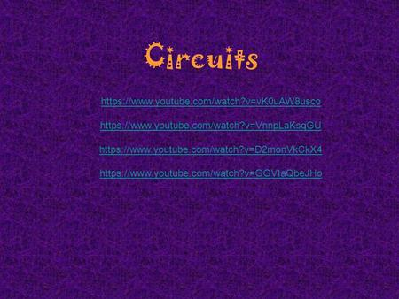 Circuits https://www.youtube.com/watch?v=vK0uAW8usco https://www.youtube.com/watch?v=VnnpLaKsqGU https://www.youtube.com/watch?v=D2monVkCkX4 https://www.youtube.com/watch?v=GGVIaQbeJHo.