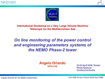 Angelo Orlando for the NEMO collaboration VLV T08, Toulon, France 22-24 April 2008 1 International Workshop on a Very Large Volume Neutrino Telescope for.