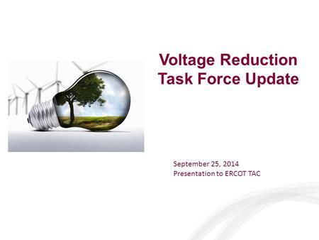Voltage Reduction Task Force Update September 25, 2014 Presentation to ERCOT TAC.