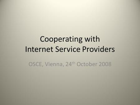 Cooperating with Internet Service Providers OSCE, Vienna, 24 th October 2008.